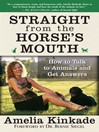 Straight from the Horse&#39;s Mouth (eBook): How to Talk to Animals and Get Answers